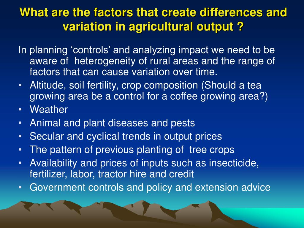 What are the factors that create differences and variation in agricultural output ?