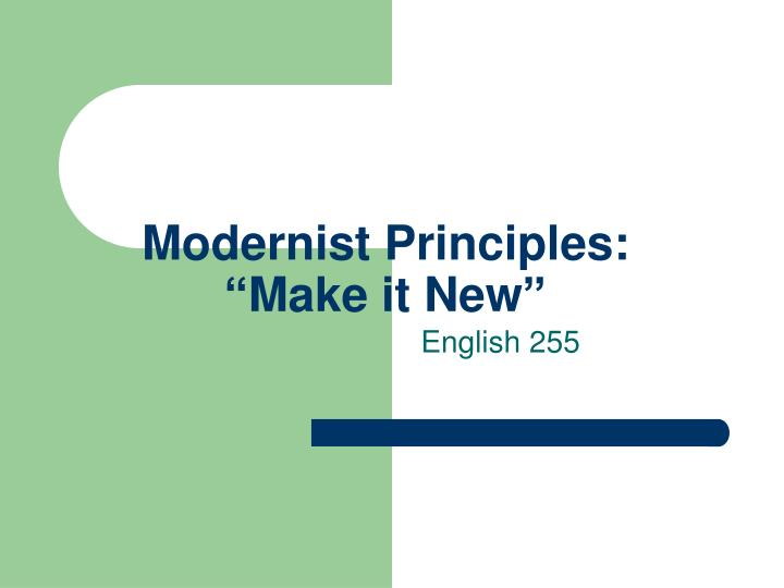 Modernist principles make it new