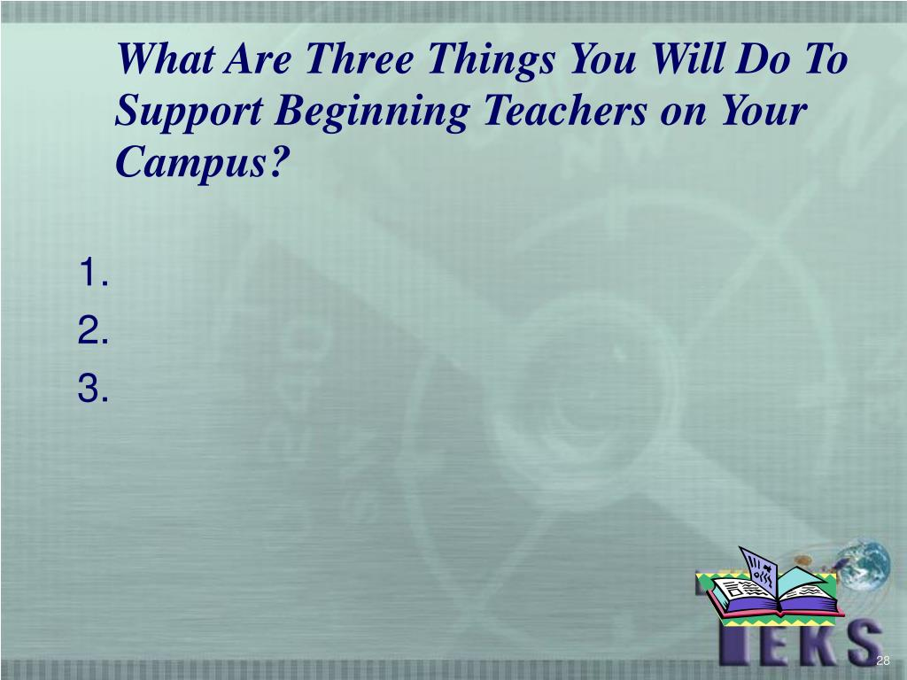 What Are Three Things You Will Do To Support Beginning Teachers on Your Campus?