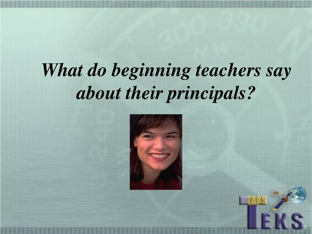 What do beginning teachers say about their principals?