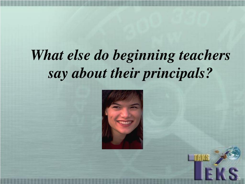 What else do beginning teachers say about their principals?