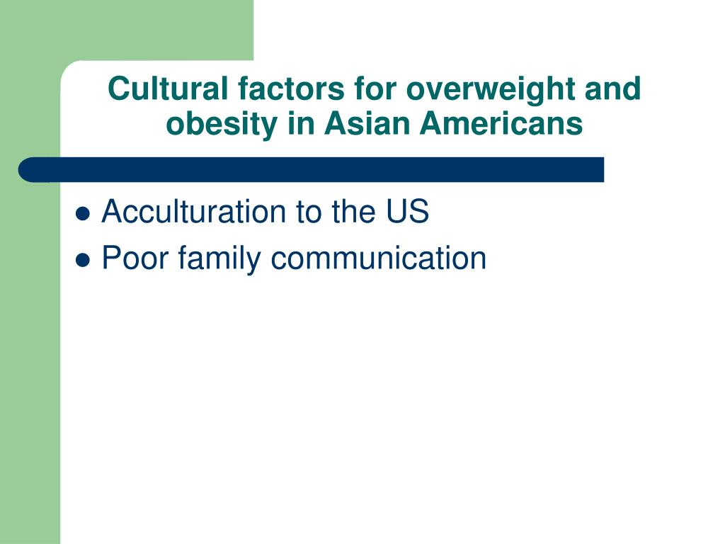 Cultural factors for overweight and obesity in Asian Americans