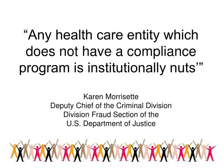 """Any health care entity which does not have a compliance program is institutionally nuts'"""