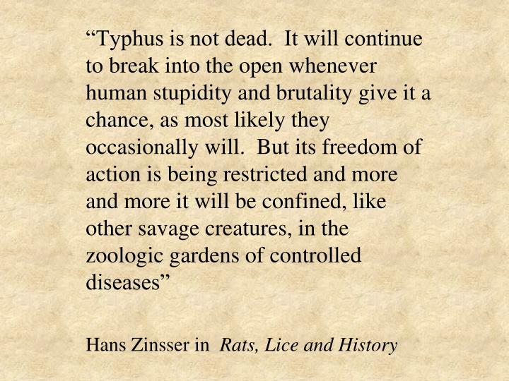 """Typhus is not dead.  It will continue to break into the open whenever human stupidity and brutali..."