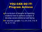 you can do it program achieve