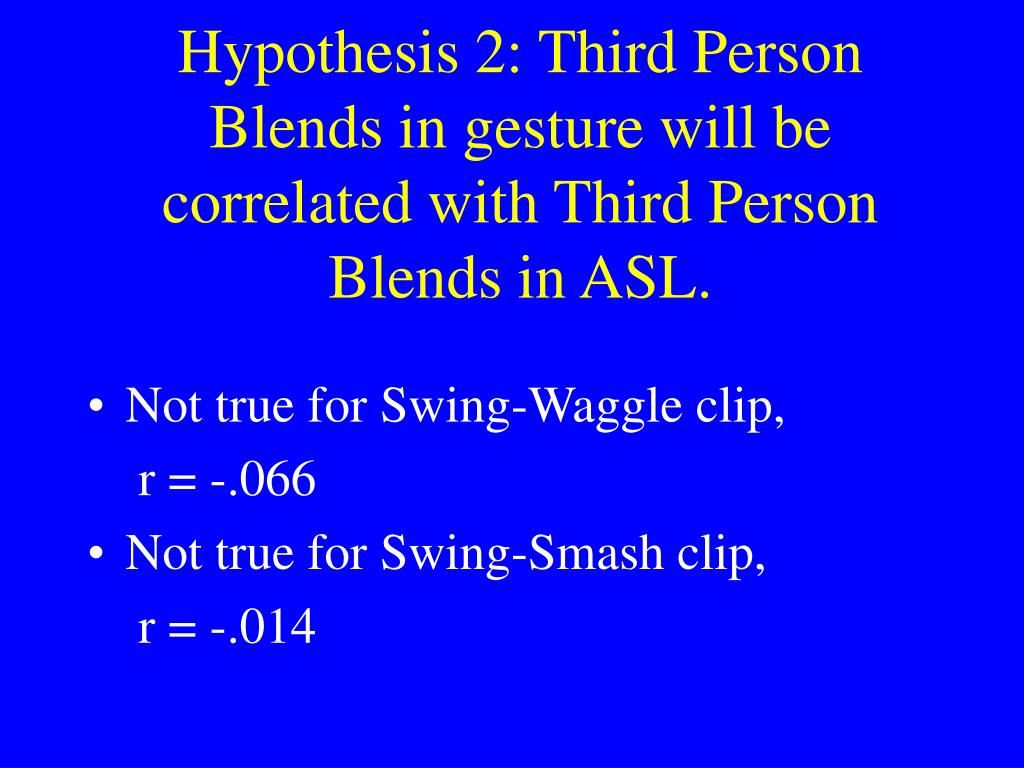 Hypothesis 2: Third Person Blends in gesture will be correlated with Third Person Blends in ASL.
