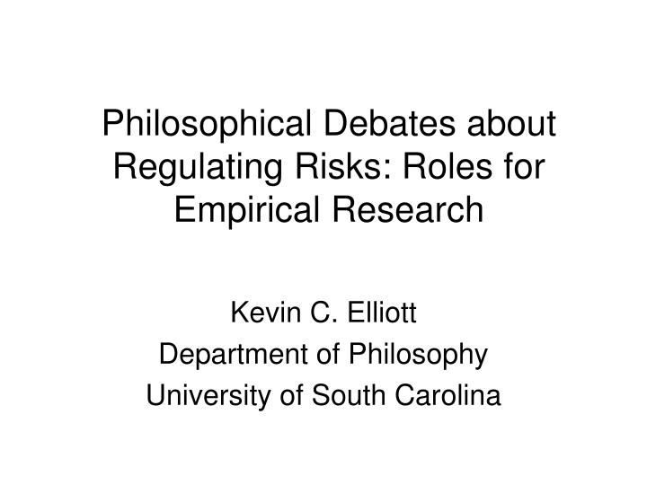 Philosophical debates about regulating risks roles for empirical research