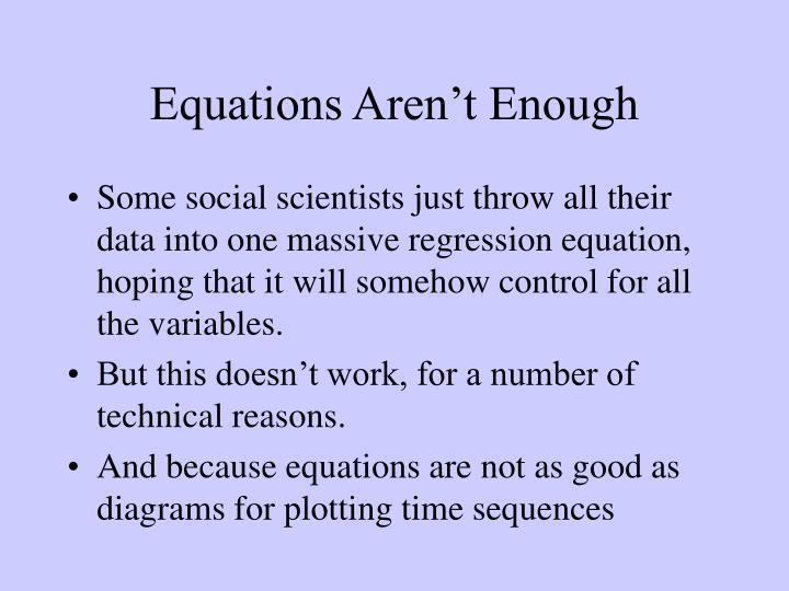 Equations Aren't Enough