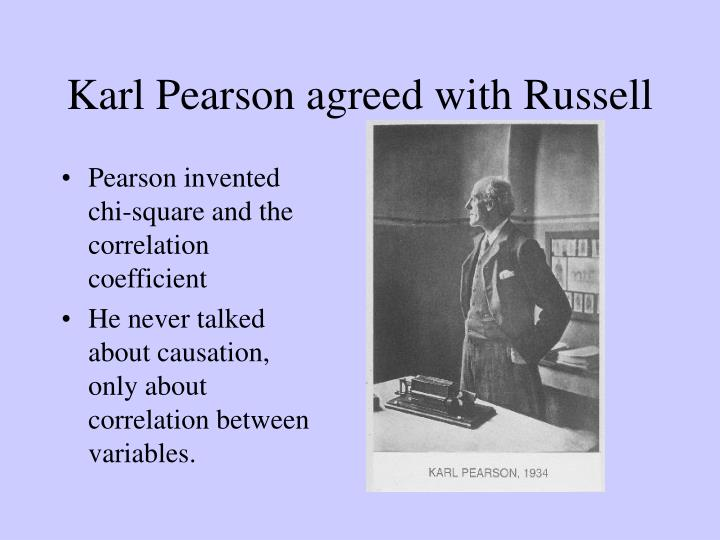 Karl Pearson agreed with Russell