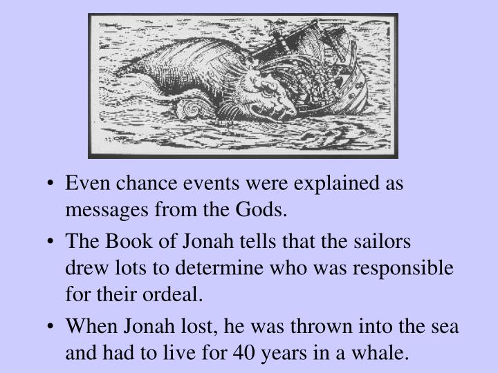 Even chance events were explained as messages from the Gods.