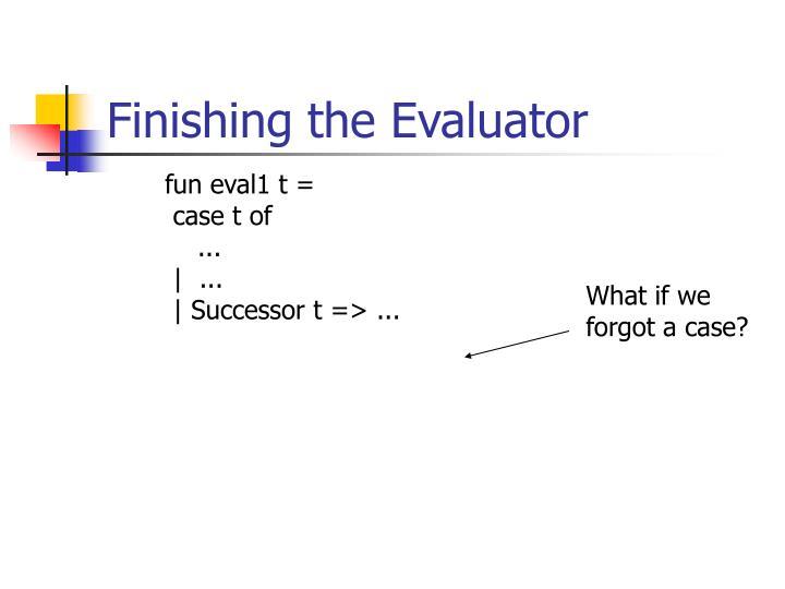 Finishing the Evaluator