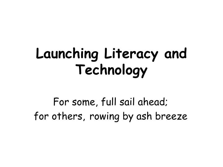 Launching literacy and technology