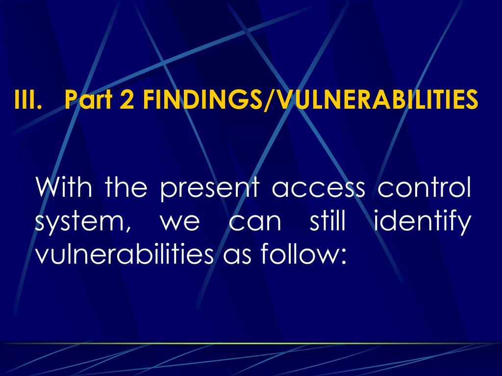 III.Part 2 FINDINGS/VULNERABILITIES