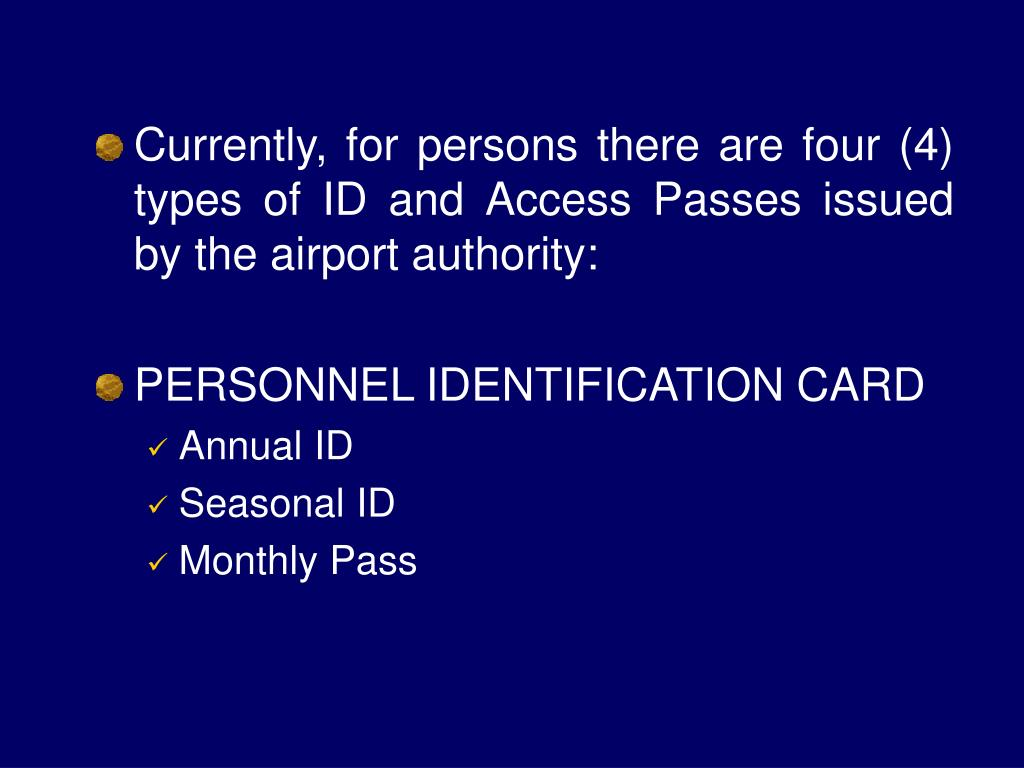 Currently, for persons there are four (4) types of ID and Access Passes issued by the airport authority: