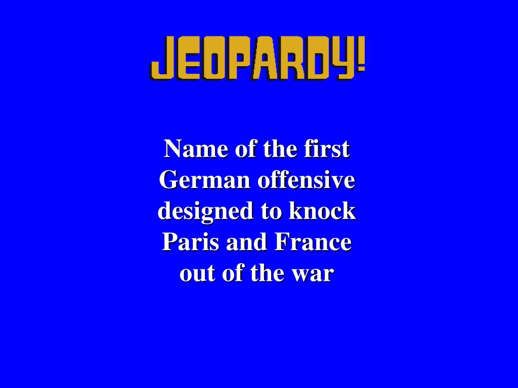Name of the first German offensive designed to knock Paris and France out of the war