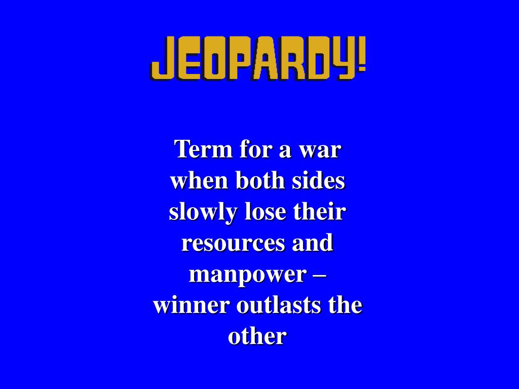 Term for a war when both sides slowly lose their resources and manpower – winner outlasts the other