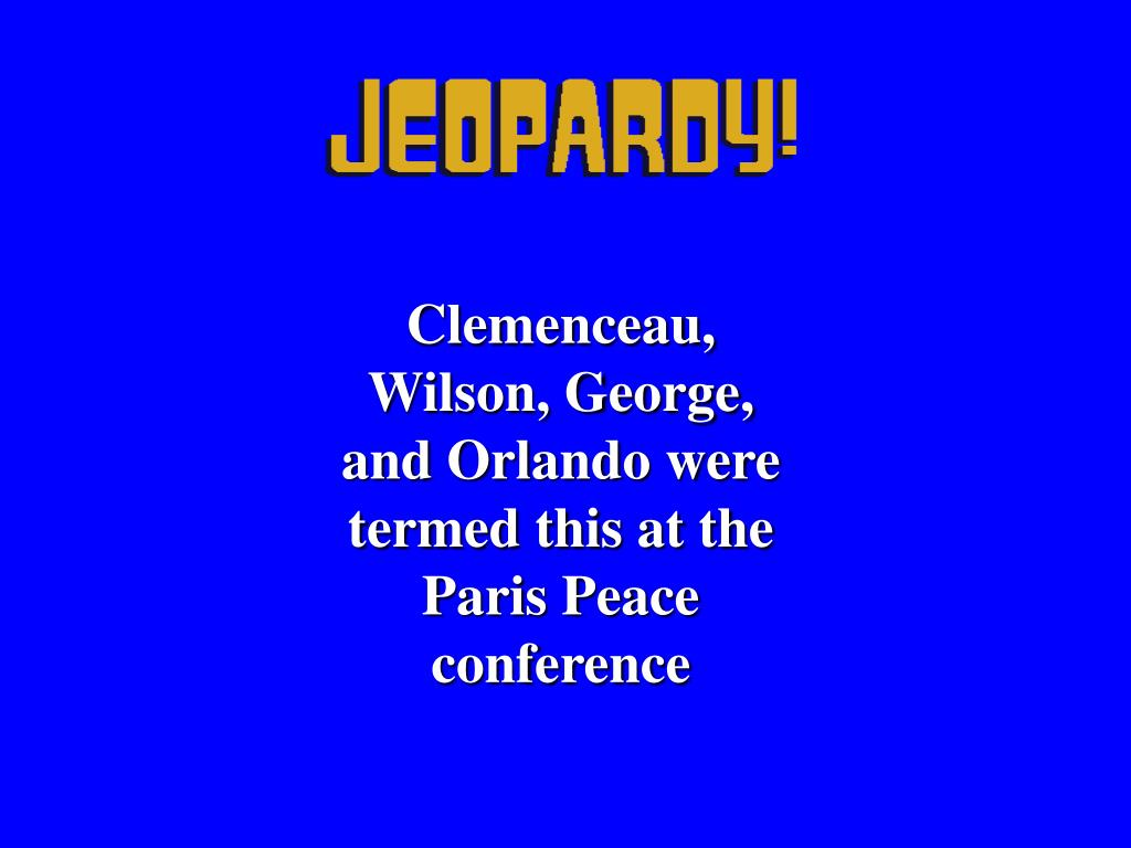 Clemenceau, Wilson, George, and Orlando were termed this at the Paris Peace conference