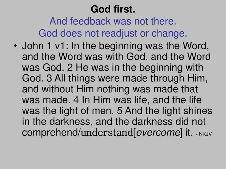 God first and feedback was not there god does not readjust or change