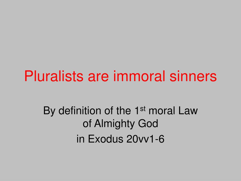 Pluralists are immoral sinners