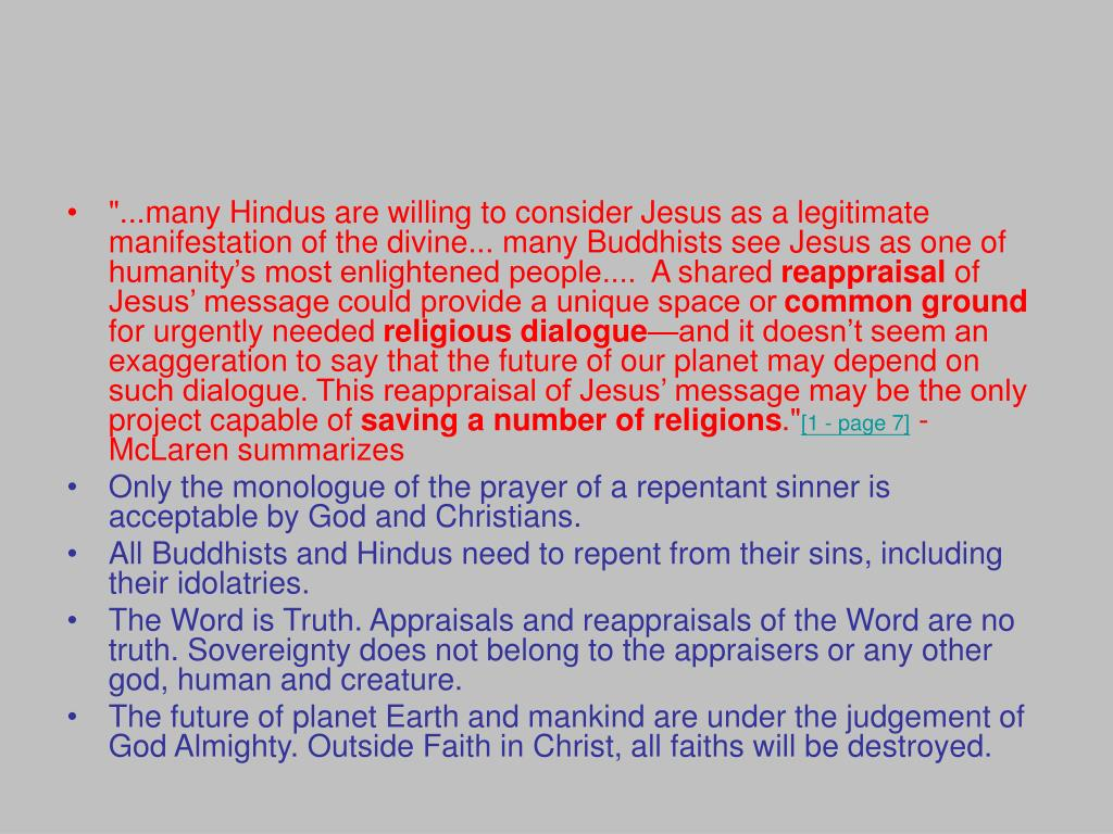 """...many Hindus are willing to consider Jesus as a legitimate manifestation of the divine... many Buddhists see Jesus as one of humanity's most enlightened people....  A shared"