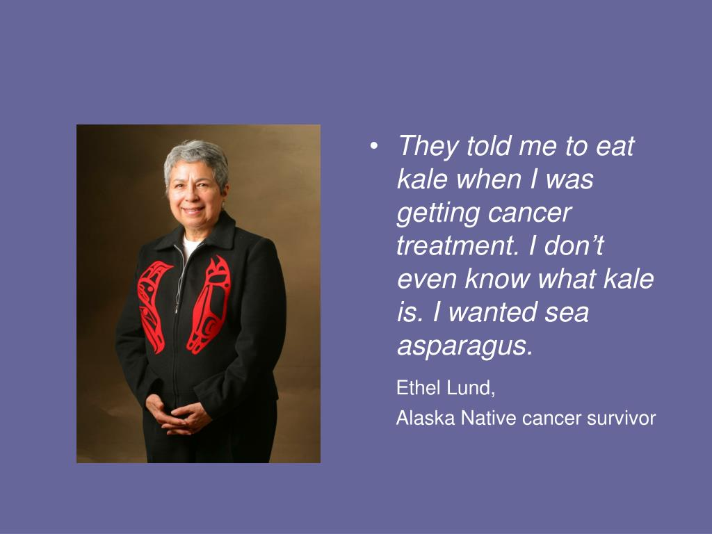 They told me to eat kale when I was getting cancer treatment. I don't even know what kale is. I wanted sea asparagus.