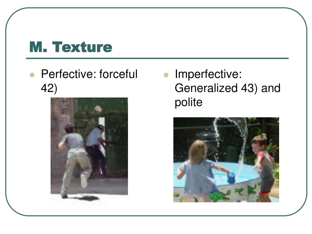 Perfective: forceful 42)