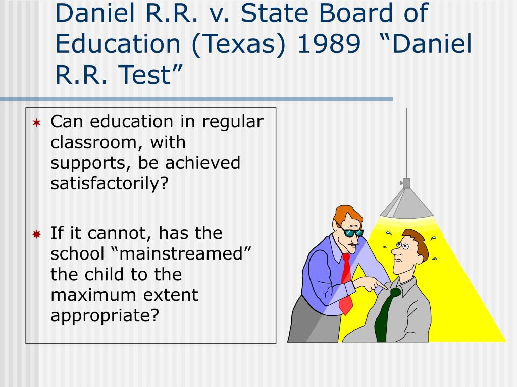 "Daniel R.R. v. State Board of Education (Texas) 1989  ""Daniel R.R. Test"""