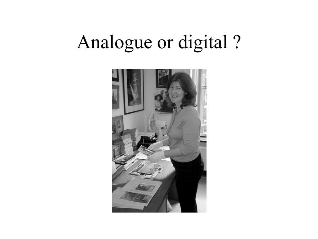 Analogue or digital ?