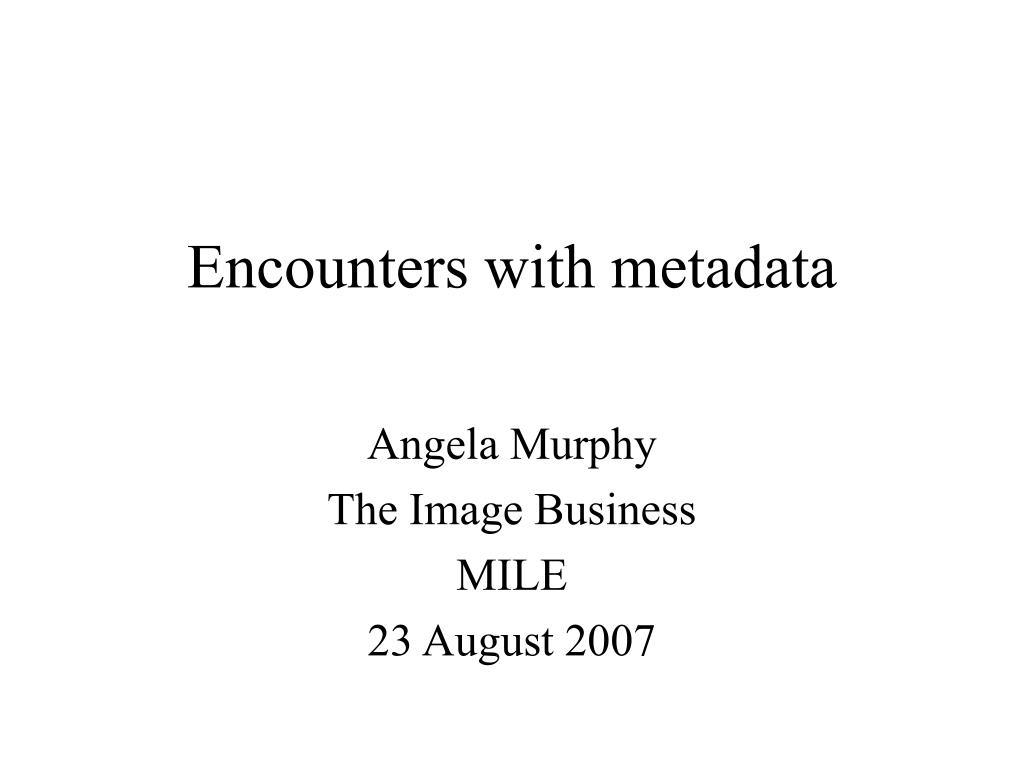 Encounters with metadata