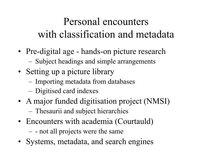 Personal encounters with classification and metadata