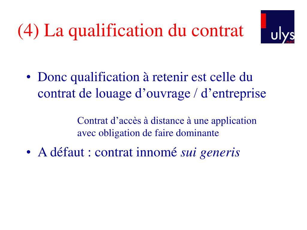 (4) La qualification du contrat
