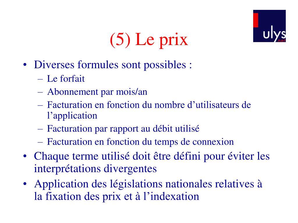 (5) Le prix