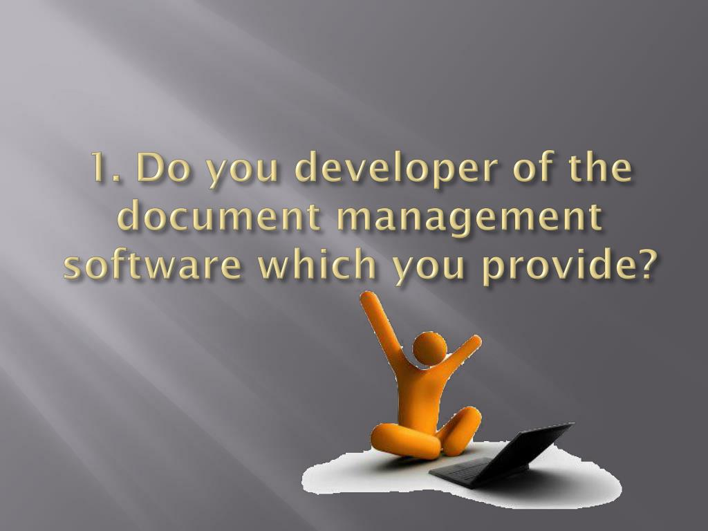 1. Do you developer of the document management software which you provide?
