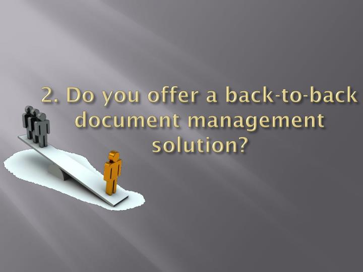 2 do you offer a back to back document management solution