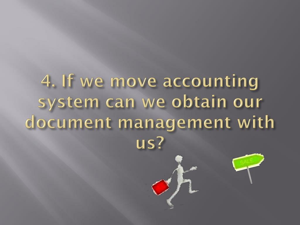 4. If we move accounting system can we obtain our document management with us?