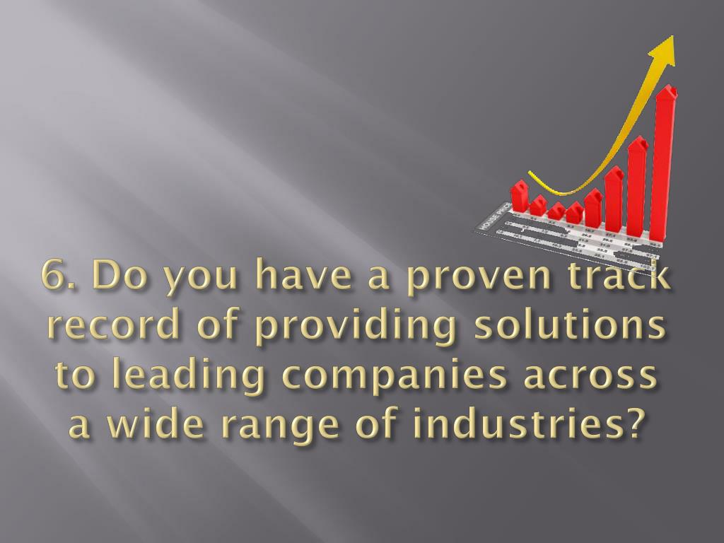 6. Do you have a proven track record of providing solutions to leading companies across a wide range of industries?