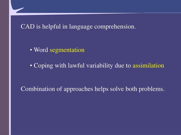 CAD is helpful in language comprehension.