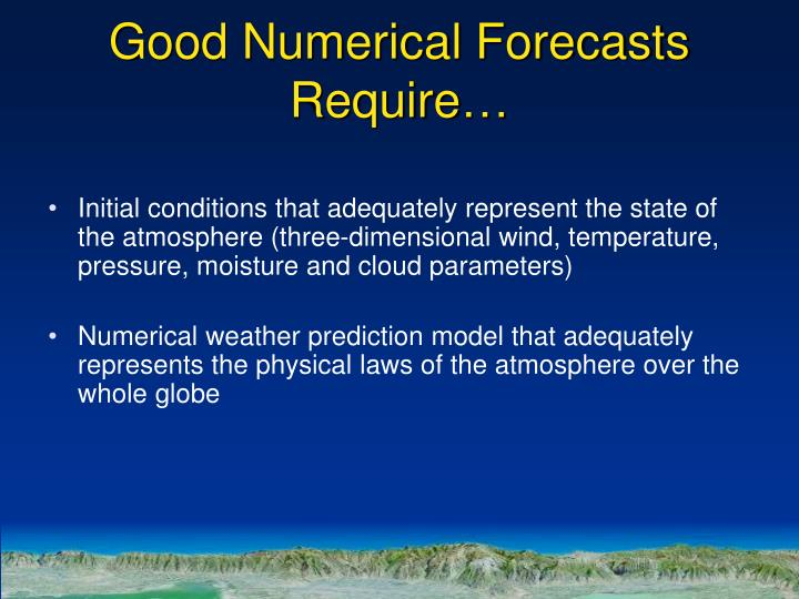 Good Numerical Forecasts Require…
