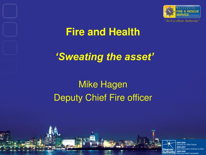 Fire and health sweating the asset