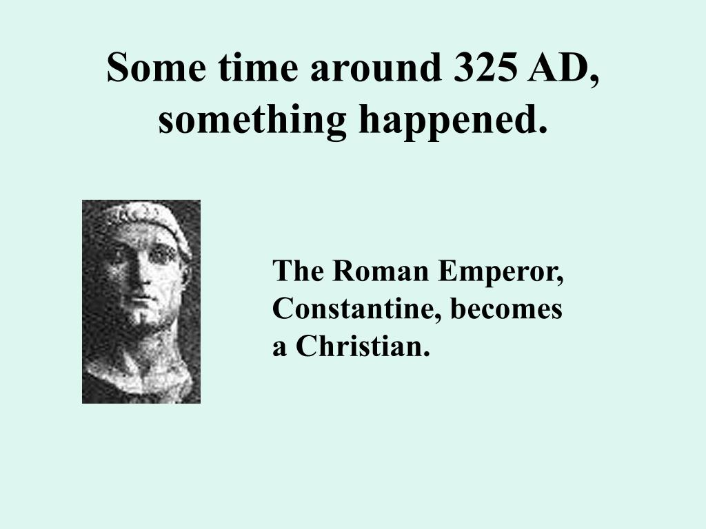 Some time around 325 AD, something happened.