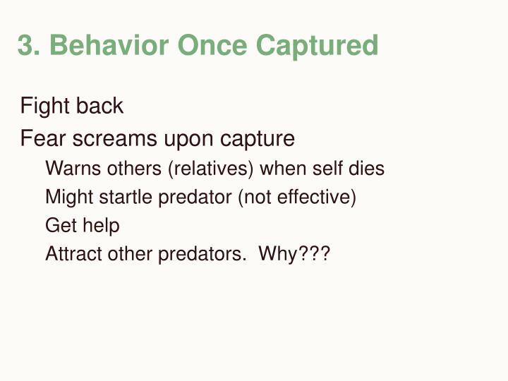 3. Behavior Once Captured