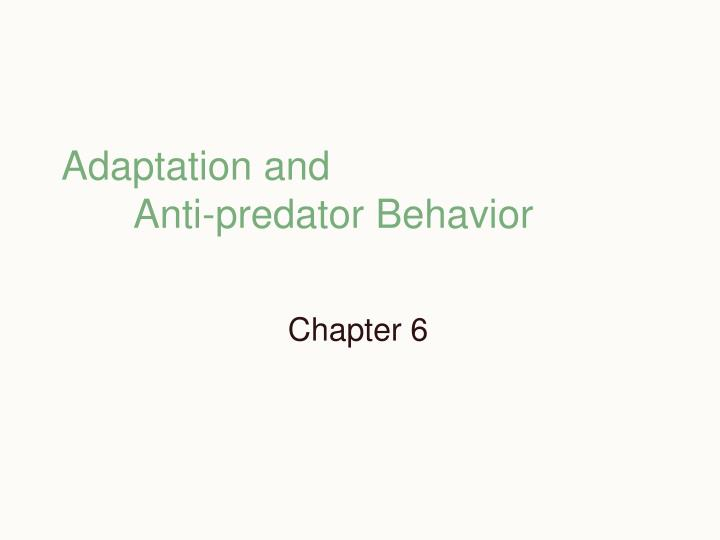 Adaptation and 				Anti-predator Behavior