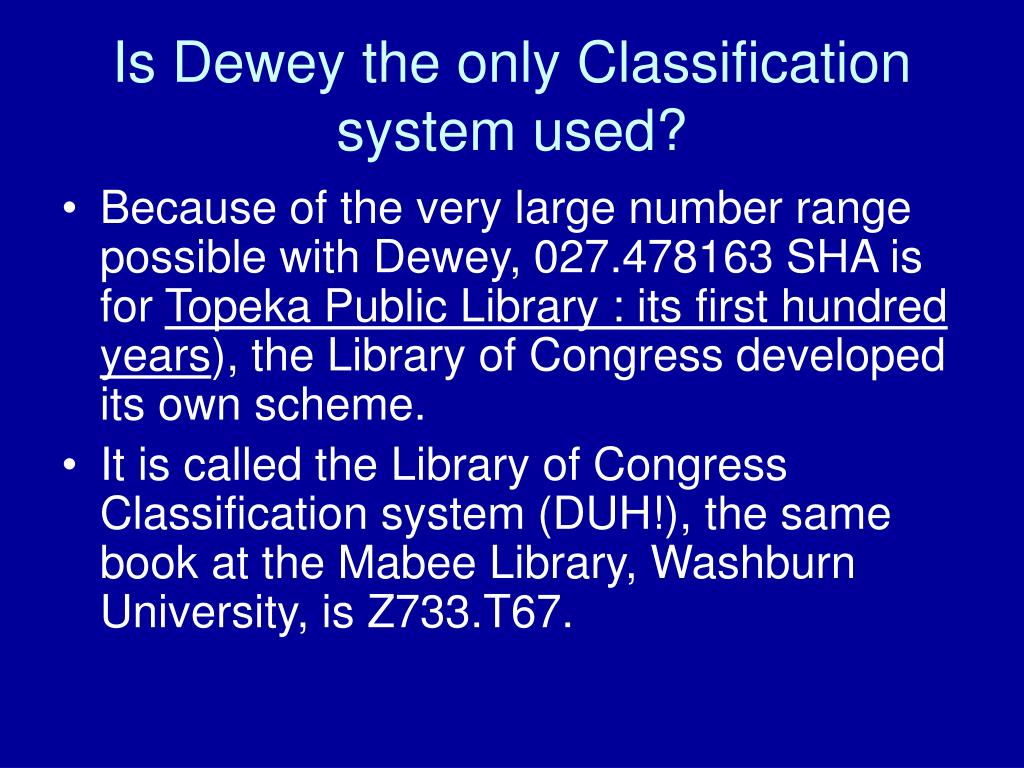 Is Dewey the only Classification system used?