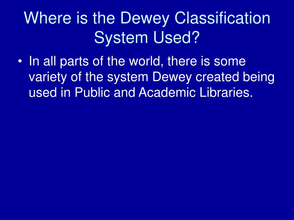 Where is the Dewey Classification System Used?