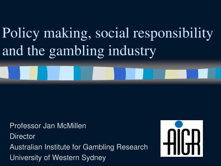 Policy making social responsibility and the gambling industry