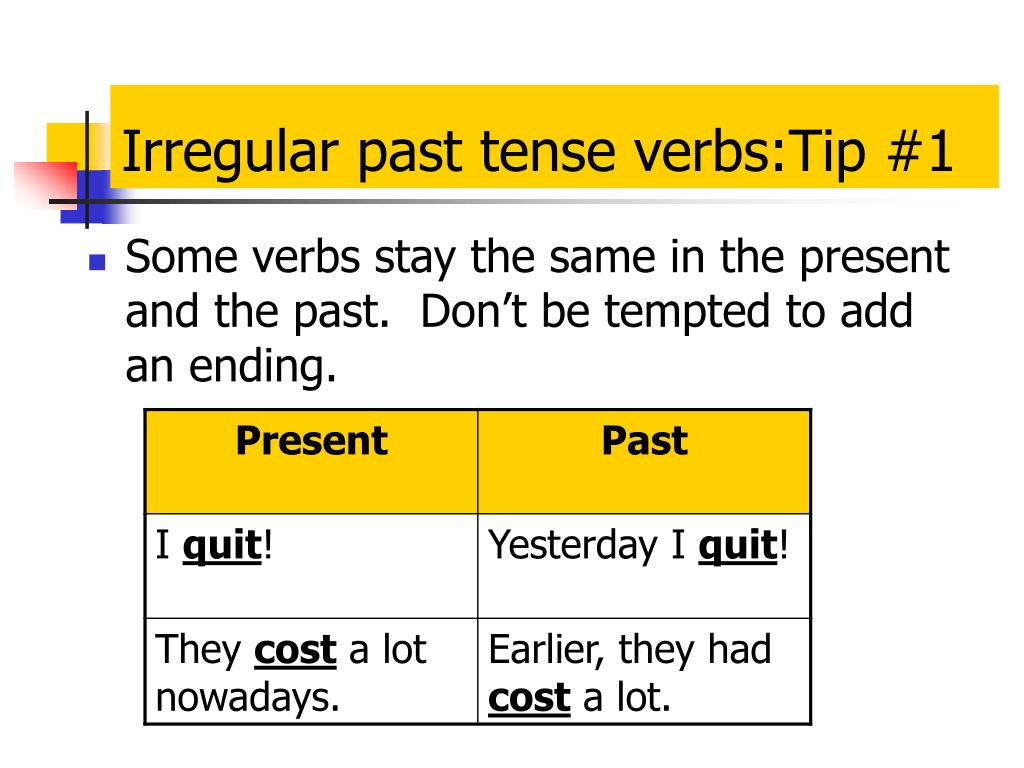 Irregular past tense verbs:Tip #1