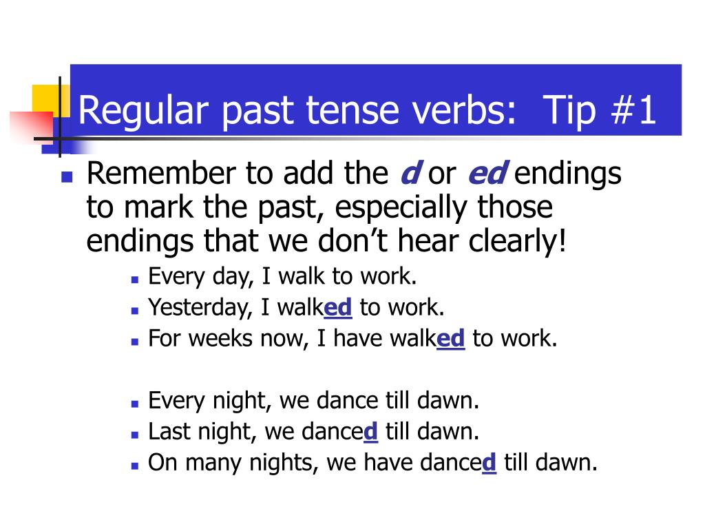 Regular past tense verbs:  Tip #1
