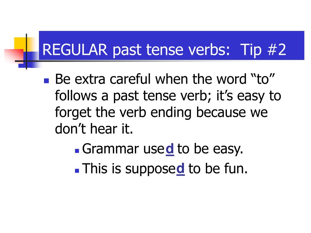 REGULAR past tense verbs:  Tip #2
