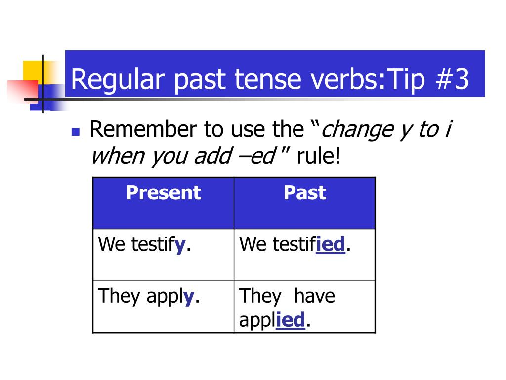 Regular past tense verbs:Tip #3