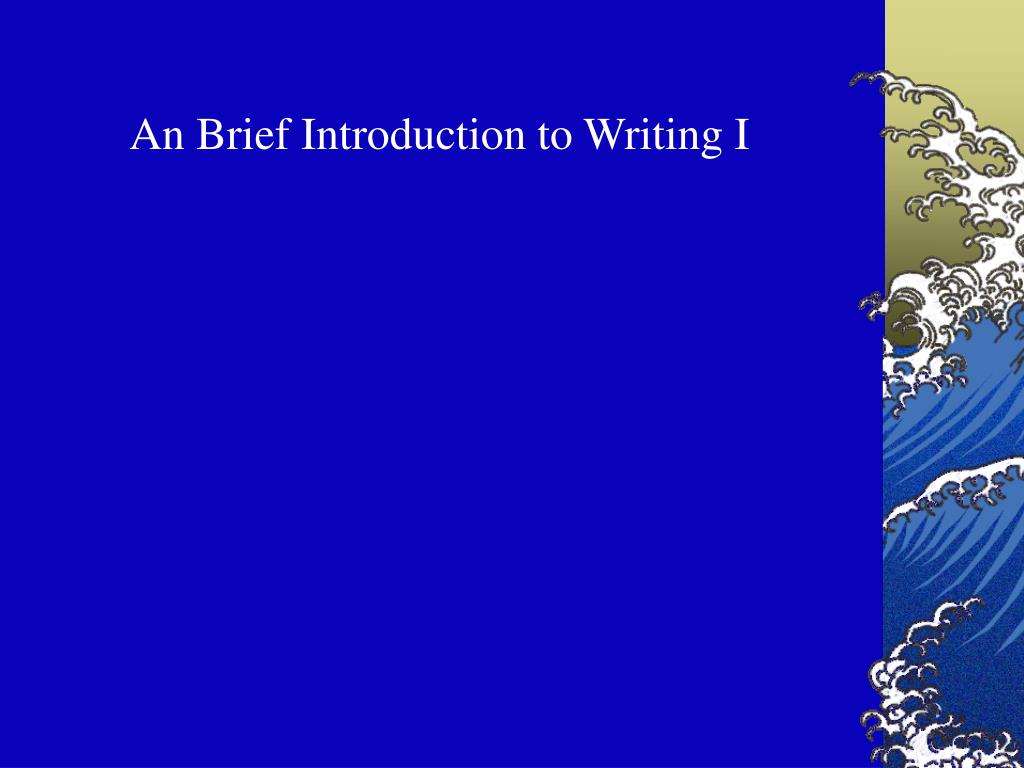 An Brief Introduction to Writing I